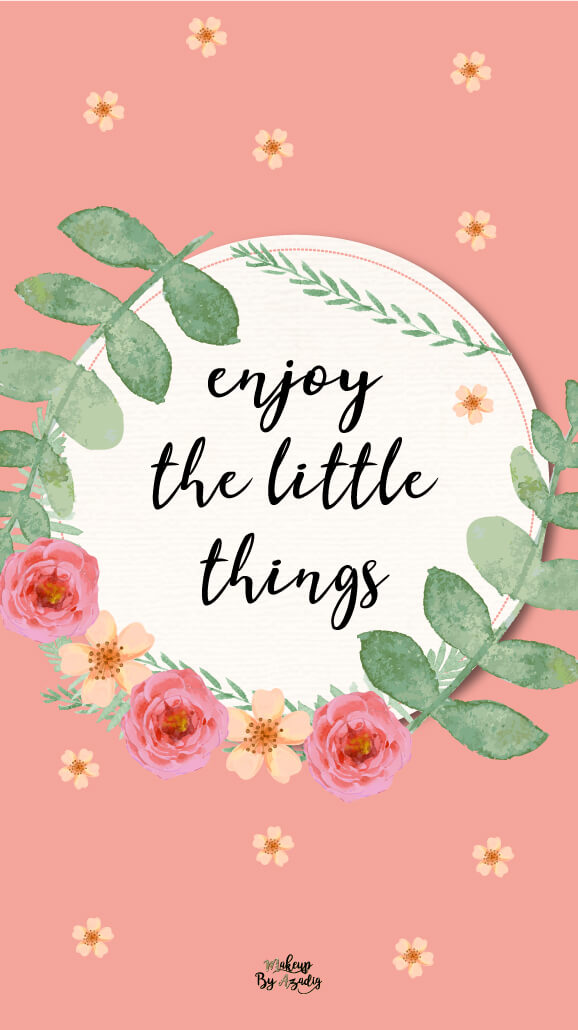 fond-decran-enjoy-the-little-things-samsung-iphone-6-7-8-makeupbyazadig-tendance