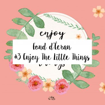fond-decran-wallpaper-enjoy-the-little-things-ordinateur-iphone-samsung-mac-macbook-imac-pc-makeupbyazadig-tendance