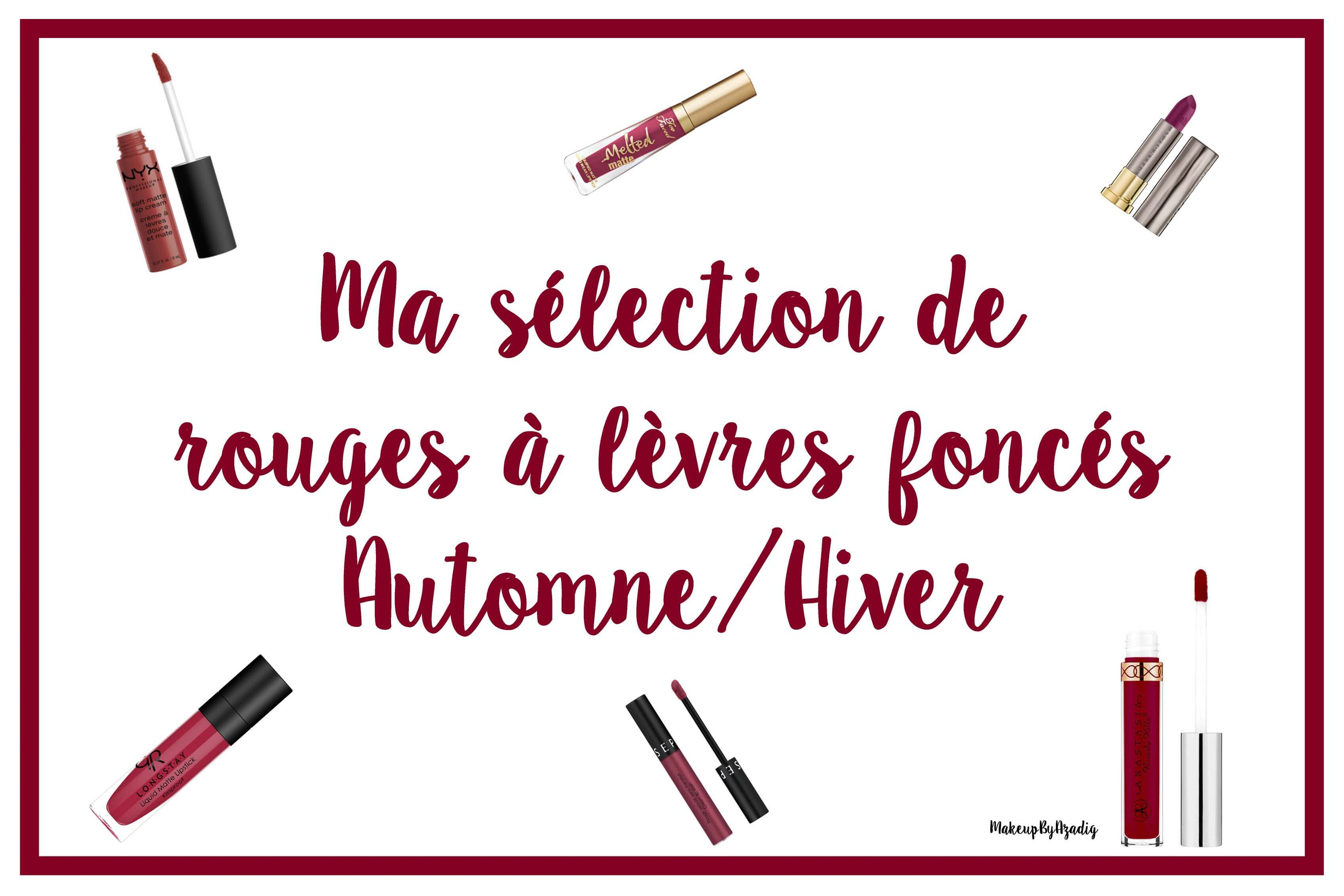 selection-rouges-levres-fonces-automne-hiver-2018-2019-makeupbyazadig-mac-sephora-urban-decay-nyx-too-faced