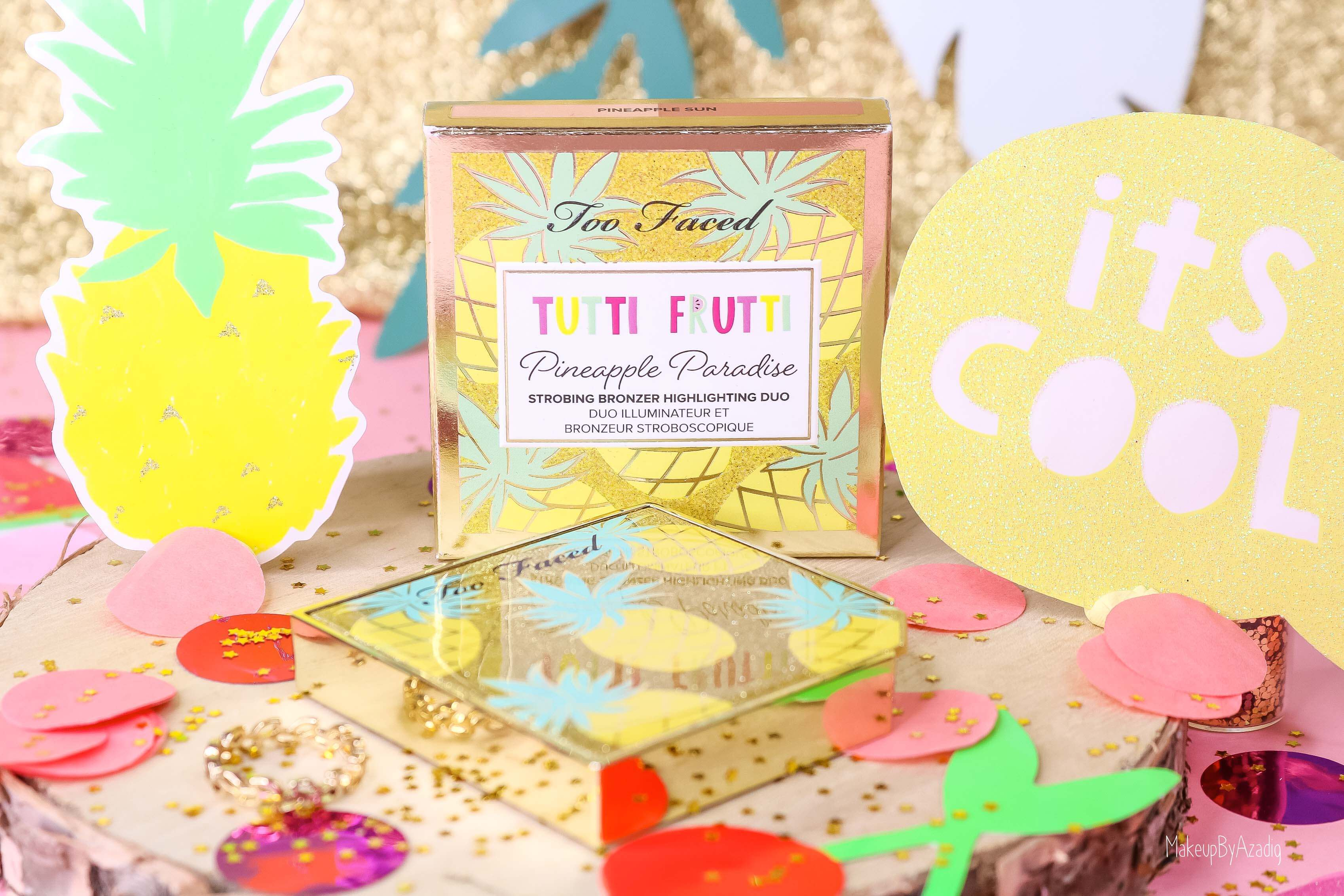revue-collection-tutti-frutti-too-faced-bronzeur-highlighter-pineapple-paradise-sun-sephora-france-makeupbyazadig-swatch-avis-prix-ananas-cool