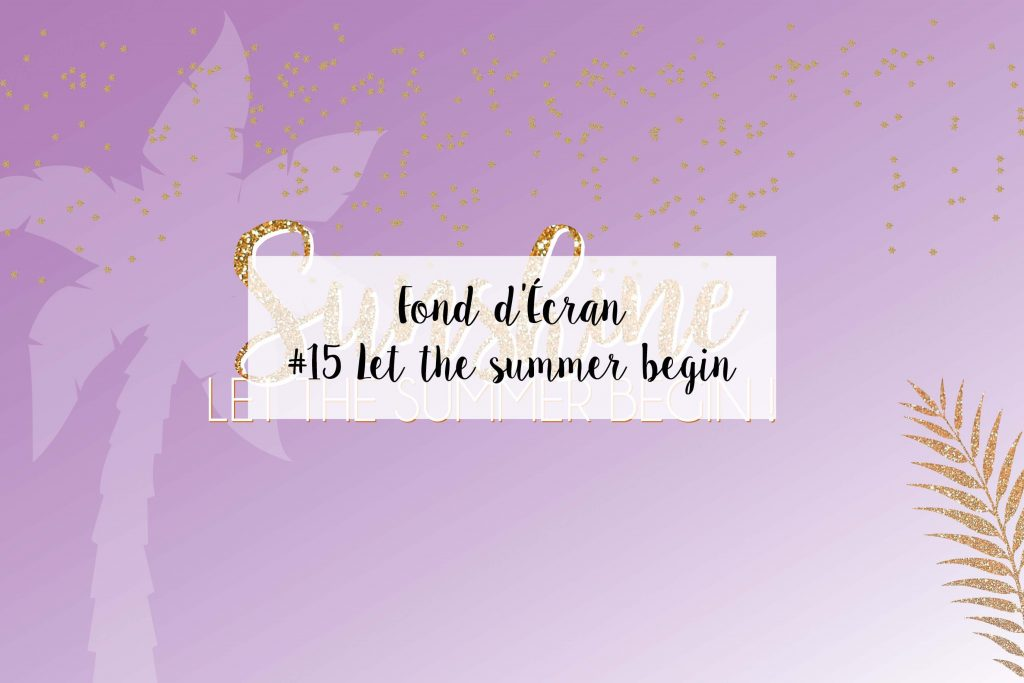 fond-decran-wallpaper-summer-begin-glitter-spring-girly-ordinateur-iphone-samsung-mac-macbook-imac-pc-makeupbyazadig-miniature