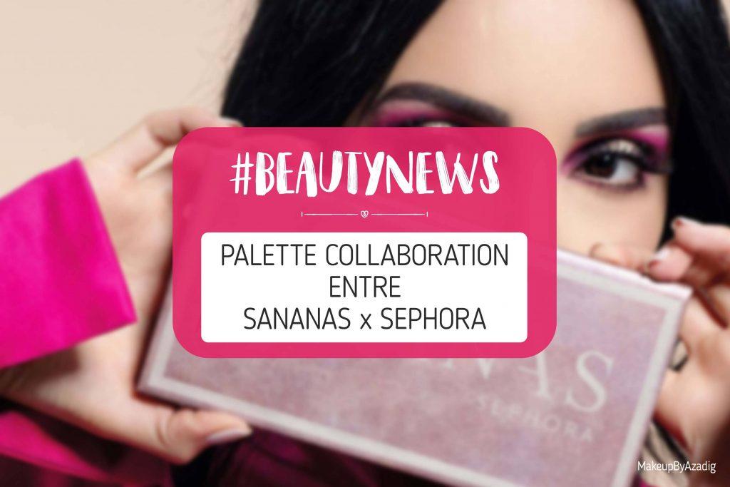 revue-palette-collaboration-sananas-sephora-france-teintes-fards-paupieres-couleurs-avis-prix-swatch-makeupbyazadig-date-sortie-beautynews-miniature
