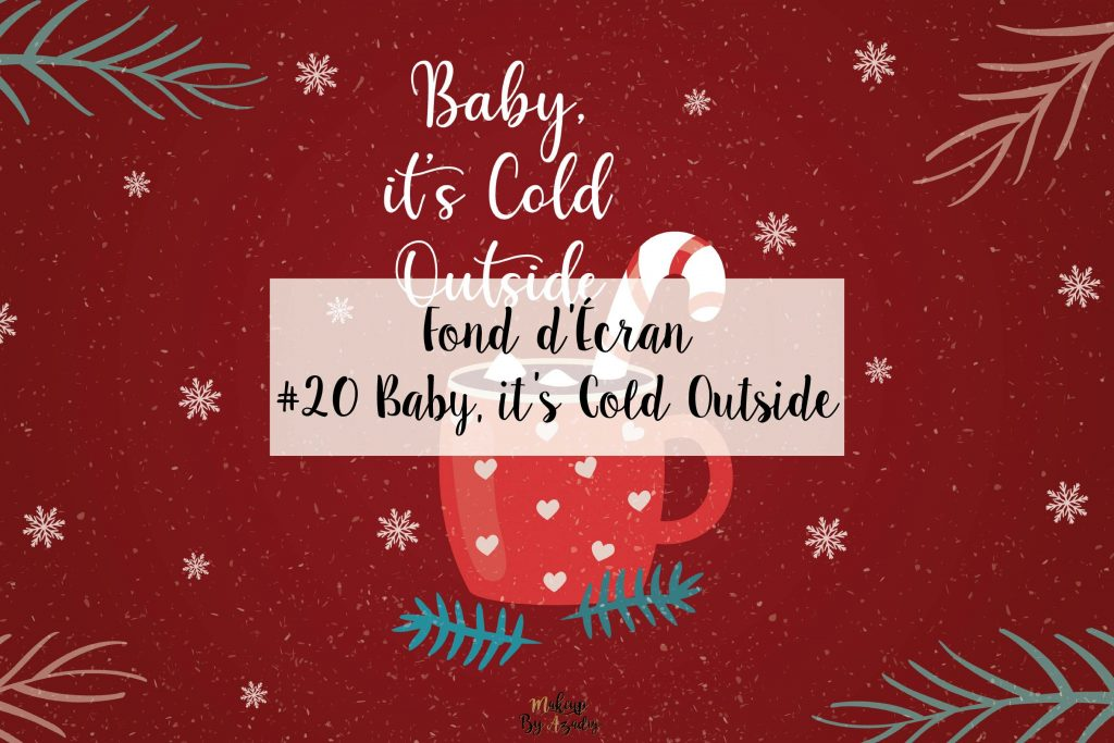 #20 Fond d'écran Noël – BABY, IT'S COLD OUTSIDE