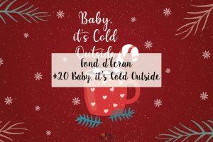 #20 Fond d'écran Noël – BABY, IT'S COLD OUTSIDE