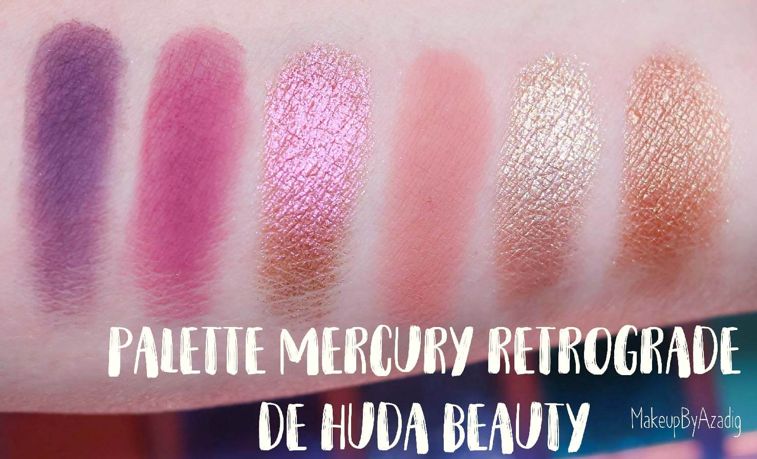 revue-palette-mercury-retrograde-huda-beauty-sephora-france-makeupbyazadig-avis-prix-swatch-astrologie-troisieme