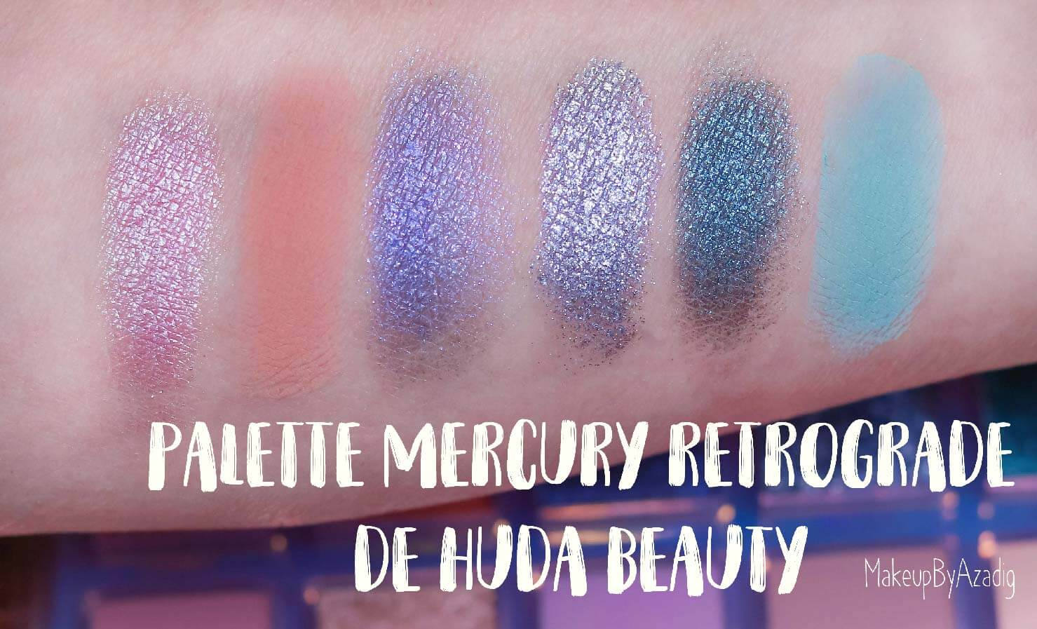 revue-palette-mercury-retrograde-huda-beauty-sephora-france-makeupbyazadig-avis-prix-swatch-astrologie-premiere